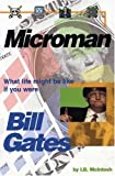Microman: What Life Might Be Like If You Were Bill Gates by I. B. McIntosh (2002-07-01)