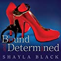 Bound and Determined: Sexy Capers Series, Book 1 Audiobook by Shayla Black Narrated by Aletha George