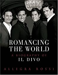 Romancing the World: A Biography of Il Divo