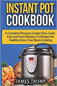 Instant Pot Cookbook: A Complete Pressure Cooker Slow Cook