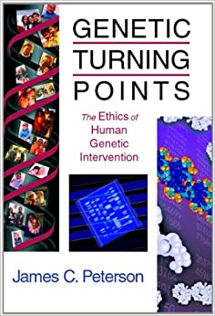 Genetic Turning Points: The Ethics of Human Genetic Intervention (Critical Issues in Bioethics Series)
