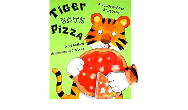Tiger Eats Pizza: A Touch-and-Feel Storybook: David Bedford, Jan ...