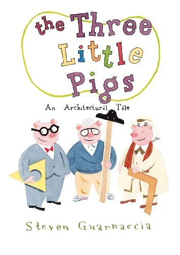 By Steven GuarnacciaThe Three Little Pigs: An Architectural Tale[Hardcover] June 1, 2010