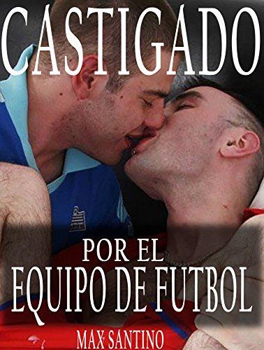 Castigado por el equipo de futbol: gay erotica en español (Spanish Edition)
