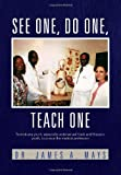 See One, Do One, T, James A. Mays, 1462893058
