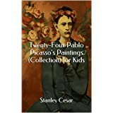 Twenty-Four Pablo Picasso's Paintings (Collection) for Kids