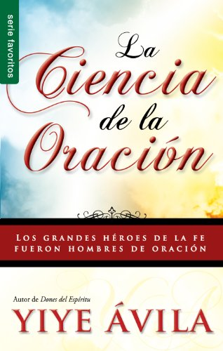 Ciencia de La Oracion, La: The Science of Prayer (Spanish Edition) [Yiye Avila] (Tapa Blanda)