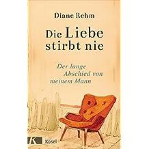 Die Liebe stirbt nie: Der lange Abschied von meinem Mann (German Edition)