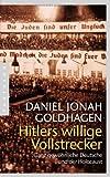Hitlers willige Vollstrecker: Ganz gewöhnliche Deutsche und der Holocaust von Goldhagen, Daniel Jonah (2012) Broschiert