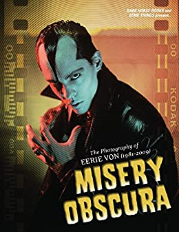 Misery Obscura: The Photography of Eerie Von (1981-2009) by [Von, Eerie]