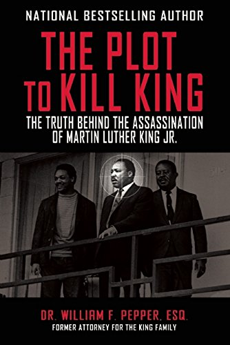 The Plot to Kill King: The Truth Behind the Assassination of Martin Luther King Jr.: Dr. William F Pepper Esq: 9781510702172: Amazon.com: Books