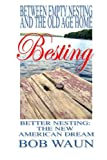 Between Empty Nesting and the old age home - Besting, Better Nesting: the New American Dream, Bob Waun, 0615170323