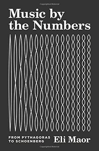 Math Music - Music by the Numbers: From Pythagoras to Schoenberg