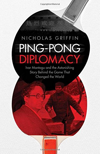 Ping-Pong Diplomacy: Ivor Montagu and the Astonishing Story Behind the Game That Changed the World PDF