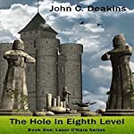 The Hole in Eighth Level: Laser O'Hara Series, Book 1 | John Deakins