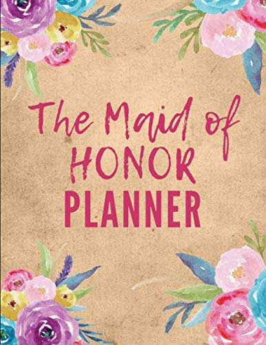 The Maid Of Honor Planner: Things To Do: Bridesmaid Proposal Prompted Fill In Organizer for Maid of Honor for Notes, Reminders, Lists, Things to do, Important Dates, Proposal Gift For Bridesmaids.