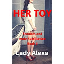 Her Toy (Femdom and male humiliation Book 2)