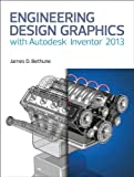 Engineering Design Graphics with Autodesk® Inventor® 2013, James D. Bethune, 0133373509