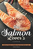 The Salmon Lover's Cookbook: Salmon Recipes to Satisfy Your Inner Salmon Lover