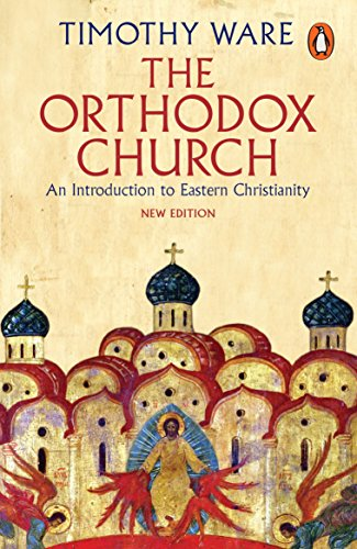 Greek Orthodox Church - The Orthodox Church: An Introduction to Eastern Christianity