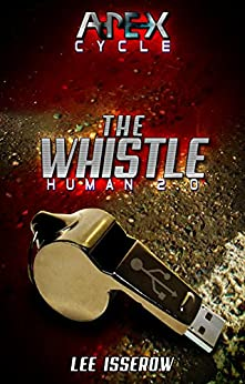 The Whistle: The APEX Cycle #1 (Human2.0) by [Isserow, Lee]