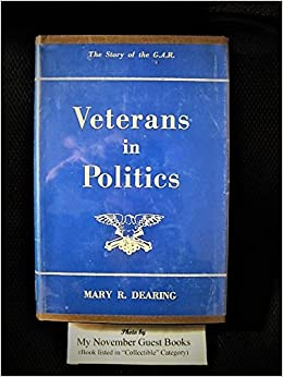 Veterans in Politics: The Story of the GAR, Dearing, Mary R.