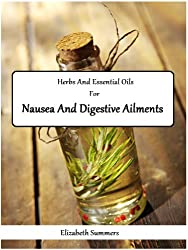 Herbs And Essential Oils For Nausea And Digestive Ailments (English Edition)