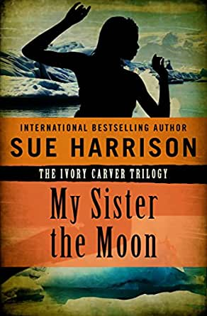My Sister The Moon The Ivory Carver Trilogy Book 2 Kindle