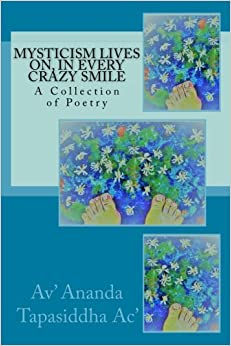 Mysticism Lives On, In Every Crazy Smile: A Collection of Poetry