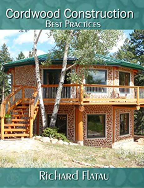 Cordwood Construction Best Practices Flatau Richard 9780615592701 Amazon Com Books