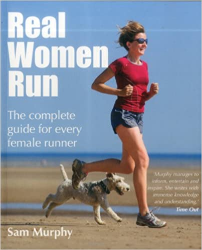 Real Women Run: The Complete Guide for Every Female Runner