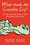 What Made The Crocodile Cry?: 101 questions about the English language (English Edition)