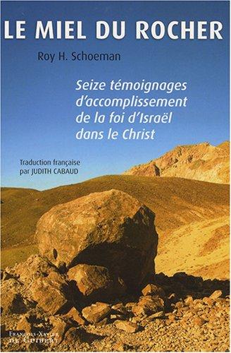 Le miel du rocher. Seize témoignages d'accomplissement de la foi d'Israël dans le Christ - Roy H. Schoeman