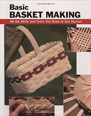 Basic Basket Making: All the Skills and Tools You Need to Get Started (How To Basics) [Spiral-bound] [2008] (Author) Linda Franz, Alan Wycheck, Debra Hammond