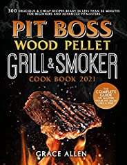 Pit Boss Wood Pellet Grill Cookbook 2021: The Complete Guide to Master Your Pit Boss Like A Pro | 300 Deliciou
