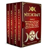 Witchcraft: 4 Books in 1: Wicca for Beginners, Witchcraft for Beginners, Wicca Book of Spells, Wicca Herbal Magic. The Wiccan Starter Kit to Religion, Beliefs & Rituals for the Solitary Practitioner