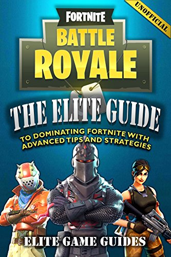 Fortnite Battle Royale: The Elite Guide to Dominating Fortnite with Advanced Tips and Strategies (English Edition)