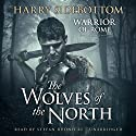 The Wolves of the North: A Warrior of Rome Novel, Book 5 Audiobook by Harry Sidebottom Narrated by Stefan Rudnicki
