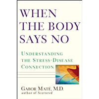 When the Body Says No: Understanding the Stress-disease Connection (English Edition)