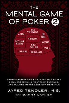 The Mental Game of Poker 2: Proven Strategies For Improving Poker Skill, Increasing Mental Endurance, and Playing In The Zone Consistently by [Tendler, Jared, Carter, Barry]