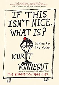 If This isn't Nice, What is?: Advice for the Young by Kurt Vonnegut (2014) Hardcover from Seven Stories Press,U.S.; edition (2014-06-12)