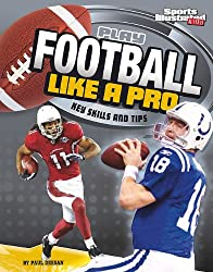 Play Football Like a Pro: Key Skills and Tips (Play Like the Pros (Sports Illustrated for Kids))