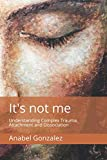 It's not me: Understanding Complex Trauma, Attachment and Dissociation