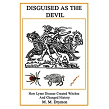 DISGUISED AS THE DEVIL: HOW LYME DISEASE CREATED WITCHES AND CHANGED HISTORY