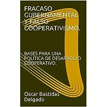 FRACASO GUBERNAMENTAL Y FALSO COOPERATIVISMO.: BASES PARA UNA POLÍTICA DE DESARROLLO COOPERATIVO. (Spanish Edition)