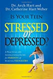 Is Your Teen Stressed or Depressed?, Catherine Hart Weber and Arch Hart, 0785289402