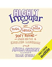 Highly Irregular: Why Tough, Through, and Dough Don't Rhyme - And Other Oddities of the English Language