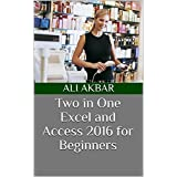 Two in One : Excel and Access 2016 for Beginners