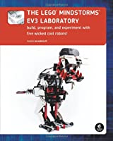 The LEGO MINDSTORMS EV3 Laboratory: Build, Program, and Experiment with Five Wicked Cool Robots!