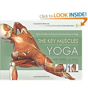Scientific Keys Volume I: The Key Muscles of Hatha Yoga Ray Long